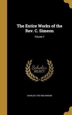 Bog, hardback The Entire Works of the REV. C. Simeon; Volume 1 af Charles 1759-1836 Simeon
