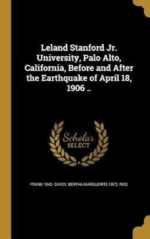 Bog, hardback Leland Stanford Jr. University, Palo Alto, California, Before and After the Earthquake of April 18, 1906 .. af Frank 1940- Davey, Bertha Marguerite 1872- Rice