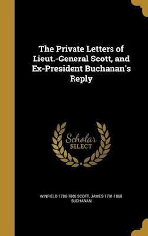 Bog, hardback The Private Letters of Lieut.-General Scott, and Ex-President Buchanan's Reply af James 1791-1868 Buchanan, Winfield 1786-1866 Scott