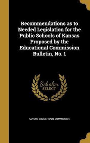 Bog, hardback Recommendations as to Needed Legislation for the Public Schools of Kansas Proposed by the Educational Commission Bulletin, No. 1
