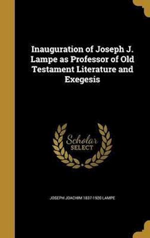 Bog, hardback Inauguration of Joseph J. Lampe as Professor of Old Testament Literature and Exegesis af Joseph Joachim 1837-1920 Lampe