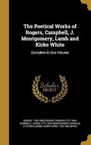 Bog, hardback The Poetical Works of Rogers, Campbell, J. Montgomery, Lamb and Kirke White af Thomas 1777-1844 Campbell, Samuel 1763-1855 Rogers, James 1771-1854 Montgomery