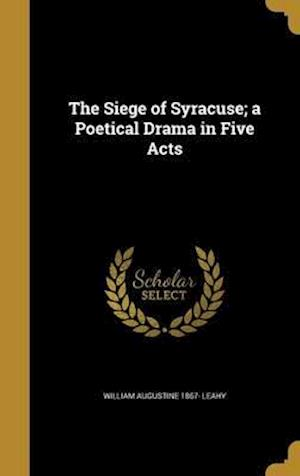 Bog, hardback The Siege of Syracuse; A Poetical Drama in Five Acts af William Augustine 1867- Leahy