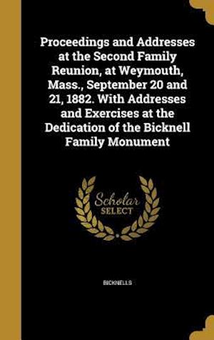 Bog, hardback Proceedings and Addresses at the Second Family Reunion, at Weymouth, Mass., September 20 and 21, 1882. with Addresses and Exercises at the Dedication