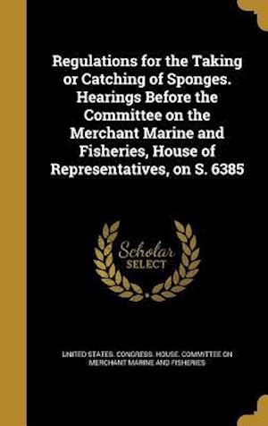 Bog, hardback Regulations for the Taking or Catching of Sponges. Hearings Before the Committee on the Merchant Marine and Fisheries, House of Representatives, on S.