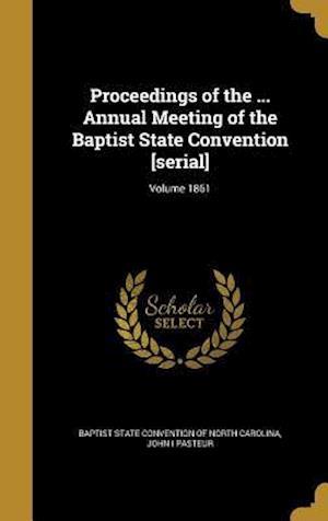 Bog, hardback Proceedings of the ... Annual Meeting of the Baptist State Convention [Serial]; Volume 1861 af John I. Pasteur