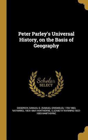 Bog, hardback Peter Parley's Universal History, on the Basis of Geography af Nathaniel 1804-1864 Hawthorne, Elizabeth Manning 1802-1883 Hawthorne