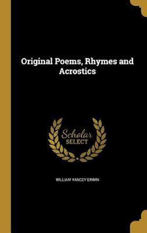 Bog, hardback Original Poems, Rhymes and Acrostics af William Yancey Erwin