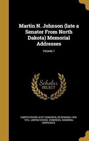 Bog, hardback Martin N. Johnson (Late a Senator from North Dakota) Memorial Addresses; Volume 1