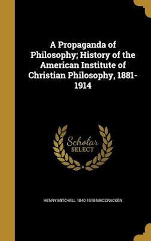 A Propaganda of Philosophy; History of the American Institute of Christian Philosophy, 1881-1914 af Henry Mitchell 1840-1918 Maccracken