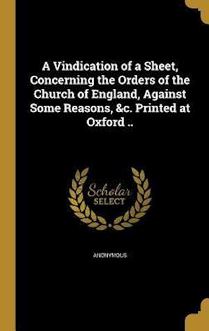 Bog, hardback A Vindication of a Sheet, Concerning the Orders of the Church of England, Against Some Reasons, &C. Printed at Oxford ..