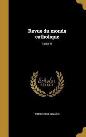 Bog, hardback Revue Du Monde Catholique; Tome 71 af Arthur 1858- Savaete