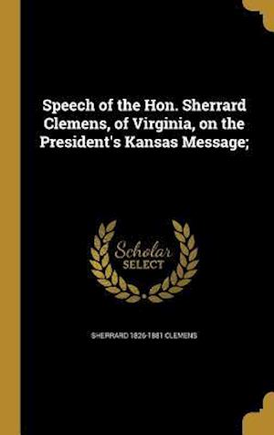 Bog, hardback Speech of the Hon. Sherrard Clemens, of Virginia, on the President's Kansas Message; af Sherrard 1826-1881 Clemens