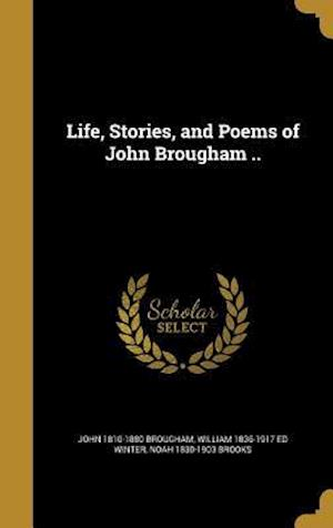 Life, Stories, and Poems of John Brougham .. af John 1810-1880 Brougham, William 1836-1917 Ed Winter, Noah 1830-1903 Brooks