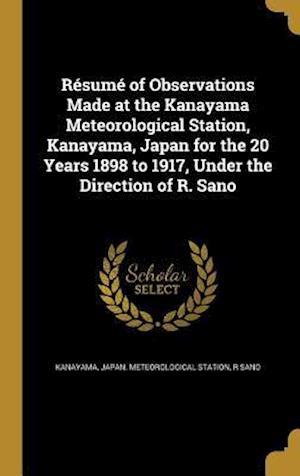 Bog, hardback Resume of Observations Made at the Kanayama Meteorological Station, Kanayama, Japan for the 20 Years 1898 to 1917, Under the Direction of R. Sano af R. Sano