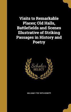 Bog, hardback Visits to Remarkable Places; Old Halls, Battlefields and Scenes Illustrative of Striking Passages in History and Poetry af William 1792-1879 Howitt