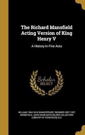 Bog, hardback The Richard Mansfield Acting Version of King Henry V af Richard 1857-1907 Mansfield, William 1564-1616 Shakespeare