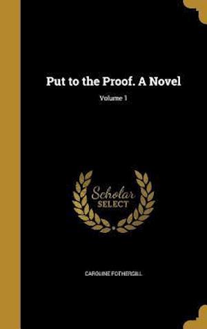 Bog, hardback Put to the Proof. a Novel; Volume 1 af Caroline Fothergill