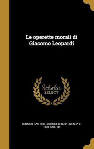 Bog, hardback Le Operette Morali Di Giacomo Leopardi af Giacomo 1798-1837 Leopardi
