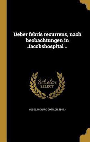 Bog, hardback Ueber Febris Recurrens, Nach Beobachtungen in Jacobshospital ..