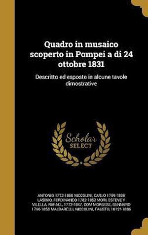 Bog, hardback Quadro in Musaico Scoperto in Pompei a Di 24 Ottobre 1831 af Antonio 1772-1850 Niccolini, Ferdinando 1782-1852 Mori, Carlo 1759-1838 Lasinio