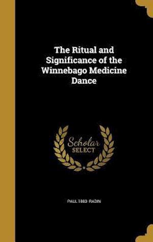 Bog, hardback The Ritual and Significance of the Winnebago Medicine Dance af Paul 1883- Radin