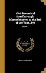 Vital Records of Southborough, Massachusetts, to the End of the Year 1849; Volume 1 af Mass Southborough