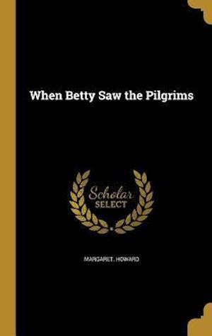 Bog, hardback When Betty Saw the Pilgrims af Margaret Howard