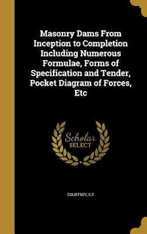Bog, hardback Masonry Dams from Inception to Completion Including Numerous Formulae, Forms of Specification and Tender, Pocket Diagram of Forces, Etc
