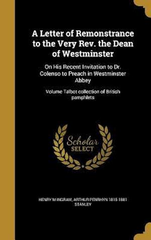 Bog, hardback A   Letter of Remonstrance to the Very REV. the Dean of Westminster af Arthur Penrhyn 1815-1881 Stanley, Henry M. Ingram