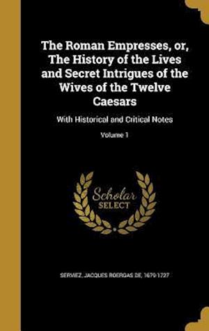 Bog, hardback The Roman Empresses, Or, the History of the Lives and Secret Intrigues of the Wives of the Twelve Caesars