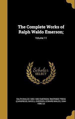 Bog, hardback The Complete Works of Ralph Waldo Emerson;; Volume 11 af Ralph Waldo 1803-1882 Emerson