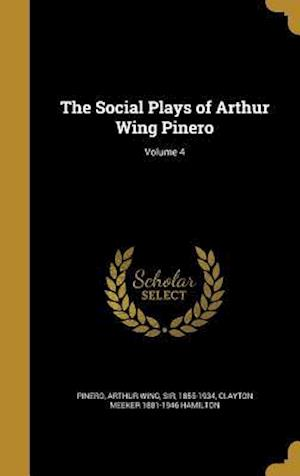 The Social Plays of Arthur Wing Pinero; Volume 4 af Clayton Meeker 1881-1946 Hamilton