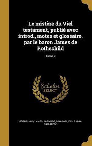 Bog, hardback Le Mistere Du Viel Testament, Publie Avec Introd., Motes Et Glossaire, Par Le Baron James de Rothschild; Tome 3 af Emile 1844-1918 Picot