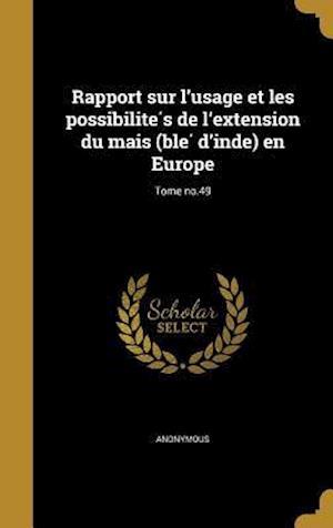 Bog, hardback Rapport Sur L'Usage Et Les Possibilite S de L'Extension Du Mai S (Ble D'Inde) En Europe; Tome No.49