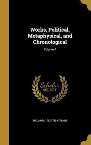 Bog, hardback Works, Political, Metaphysical, and Chronological; Volume 4 af Sir James 1712-1780 Steuart