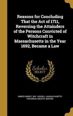 Bog, hardback Reasons for Concluding That the Act of 1711, Reversing the Attainders of the Persons Convicted of Witchcraft in Massachusetts in the Year 1692, Became af Abner Cheney 1831- Goddell