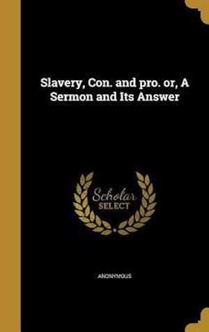 Bog, hardback Slavery, Con. and Pro. Or, a Sermon and Its Answer