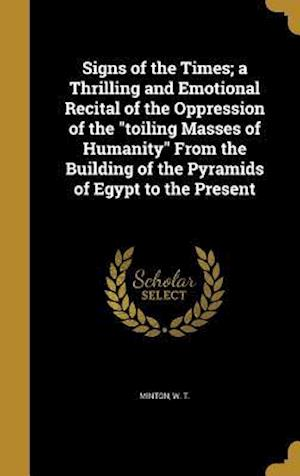 Bog, hardback Signs of the Times; A Thrilling and Emotional Recital of the Oppression of the Toiling Masses of Humanity from the Building of the Pyramids of Egypt t