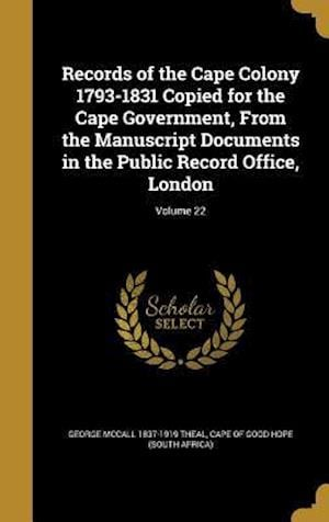 Bog, hardback Records of the Cape Colony 1793-1831 Copied for the Cape Government, from the Manuscript Documents in the Public Record Office, London; Volume 22 af George McCall 1837-1919 Theal