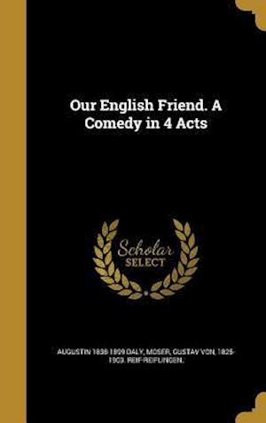 Bog, hardback Our English Friend. a Comedy in 4 Acts af Augustin 1838-1899 Daly