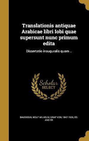 Bog, hardback Translationis Antiquae Arabicae Libri Iobi Quae Supersunt Nunc Primum Edita
