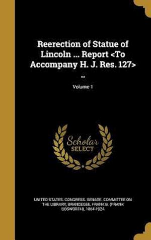 Bog, hardback Reerection of Statue of Lincoln ... Report ..; Volume 1