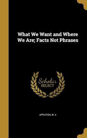 Bog, hardback What We Want and Where We Are; Facts Not Phrases