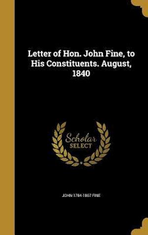 Bog, hardback Letter of Hon. John Fine, to His Constituents. August, 1840 af John 1784-1867 Fine