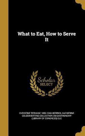 Bog, hardback What to Eat, How to Serve It af Christine Terhune 1859-1944 Herrick