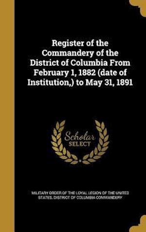 Bog, hardback Register of the Commandery of the District of Columbia from February 1, 1882 (Date of Institution, ) to May 31, 1891