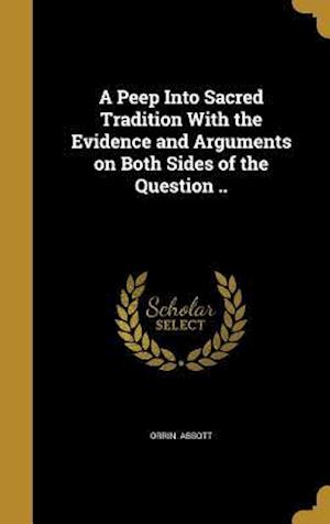 Bog, hardback A Peep Into Sacred Tradition with the Evidence and Arguments on Both Sides of the Question .. af Orrin Abbott