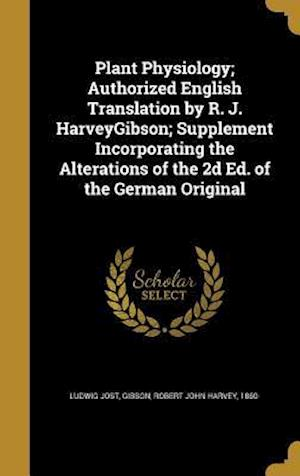 Bog, hardback Plant Physiology; Authorized English Translation by R. J. Harveygibson; Supplement Incorporating the Alterations of the 2D Ed. of the German Original af Ludwig Jost