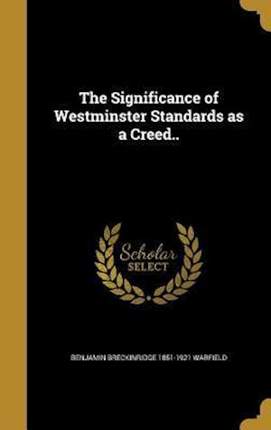 The Significance of Westminster Standards as a Creed.. af Benjamin Breckinridge 1851-192 Warfield